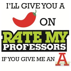 Professors and Teaching Assistants may be chili-pepper worthy on RateMy Prof, but they're still professionals with a job to do - a job they take very seriously.